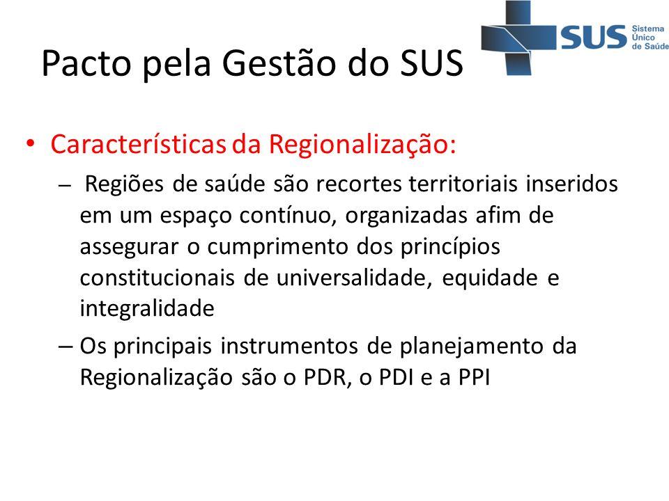 Pacto pela Gestão do SUS Características da Regionalização: – Regiões de saúde são recortes territoriais inseridos em um espaço contínuo, organizadas