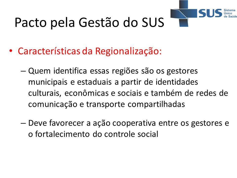 Pacto pela Gestão do SUS Características da Regionalização: – Quem identifica essas regiões são os gestores municipais e estaduais a partir de identid