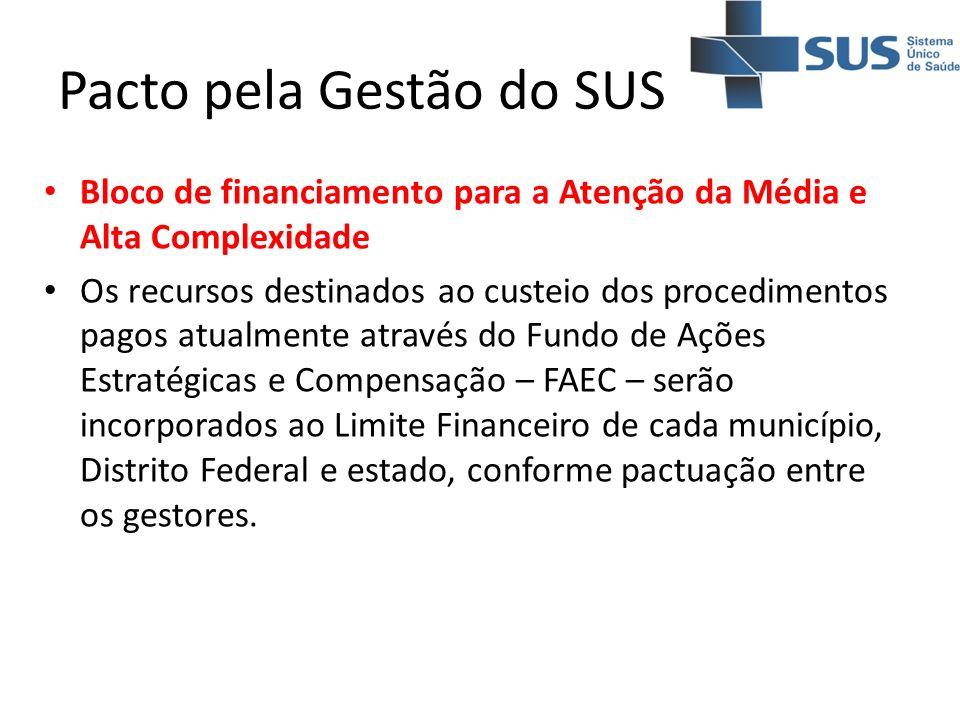 Pacto pela Gestão do SUS Bloco de financiamento para a Atenção da Média e Alta Complexidade Os recursos destinados ao custeio dos procedimentos pagos