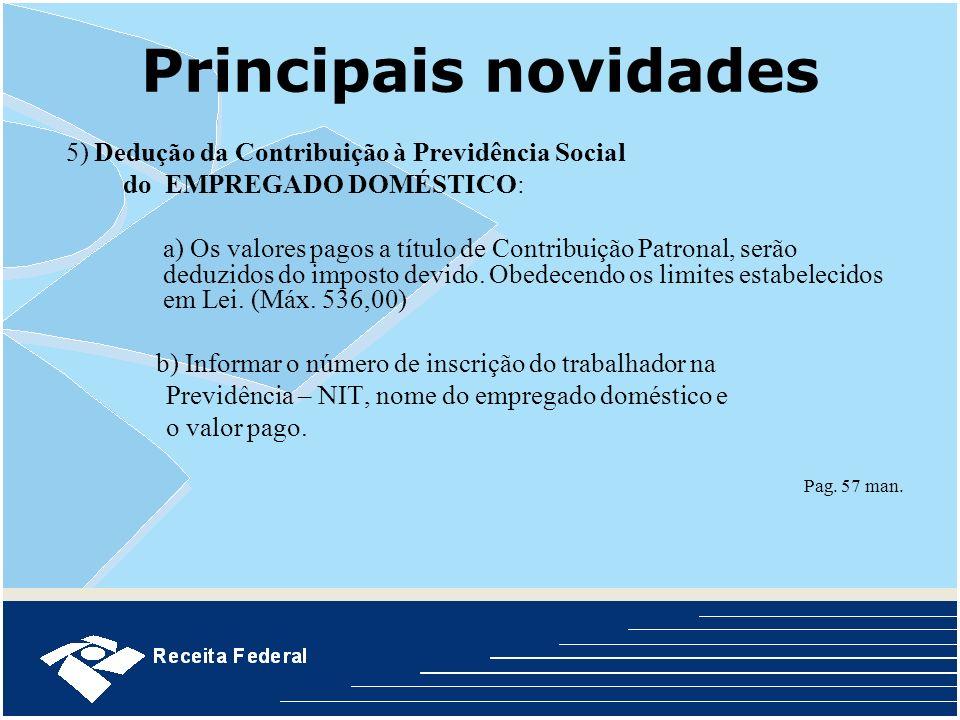 Principais novidades 5) Dedução da Contribuição à Previdência Social do EMPREGADO DOMÉSTICO: a) Os valores pagos a título de Contribuição Patronal, se