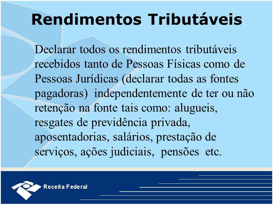 Rendimentos Tributáveis Declarar todos os rendimentos tributáveis recebidos tanto de Pessoas Físicas como de Pessoas Jurídicas (declarar todas as font