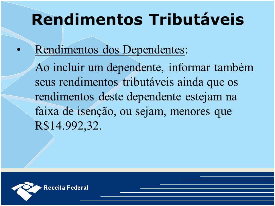 Rendimentos Tributáveis Rendimentos dos Dependentes: Ao incluir um dependente, informar também seus rendimentos tributáveis ainda que os rendimentos d