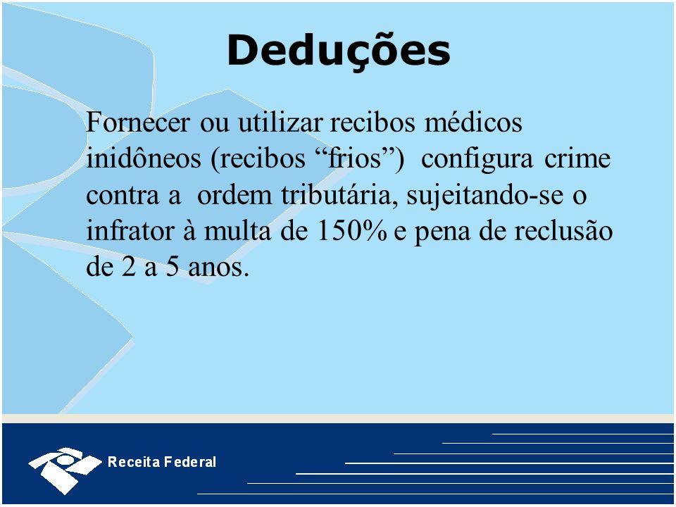 Deduções Fornecer ou utilizar recibos médicos inidôneos (recibos frios) configura crime contra a ordem tributária, sujeitando-se o infrator à multa de