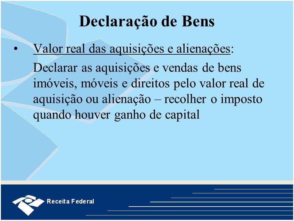 Declaração de Bens Valor real das aquisições e alienações: Declarar as aquisições e vendas de bens imóveis, móveis e direitos pelo valor real de aquis