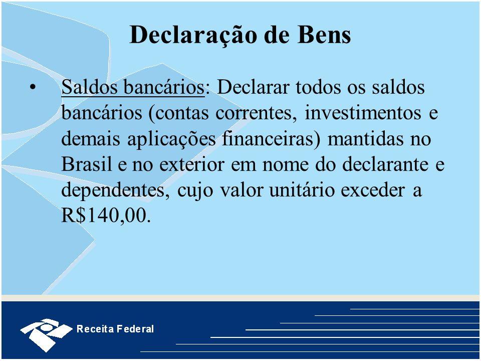 Declaração de Bens Saldos bancários: Declarar todos os saldos bancários (contas correntes, investimentos e demais aplicações financeiras) mantidas no