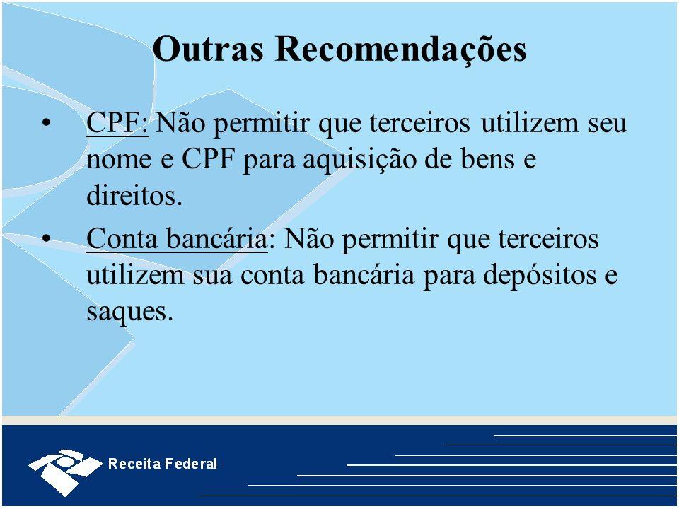 Outras Recomendações CPF: Não permitir que terceiros utilizem seu nome e CPF para aquisição de bens e direitos. Conta bancária: Não permitir que terce