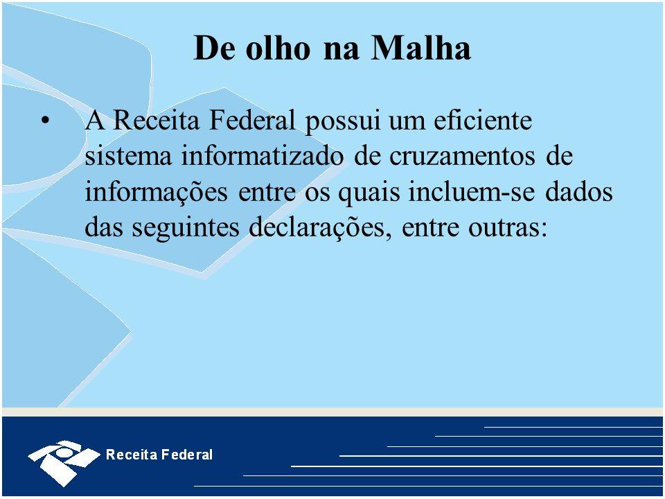 De olho na Malha A Receita Federal possui um eficiente sistema informatizado de cruzamentos de informações entre os quais incluem-se dados das seguint