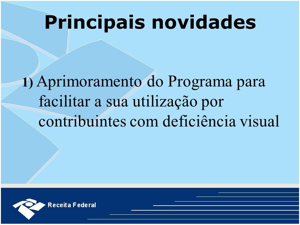 Principais novidades 1) Aprimoramento do Programa para facilitar a sua utilização por contribuintes com deficiência visual