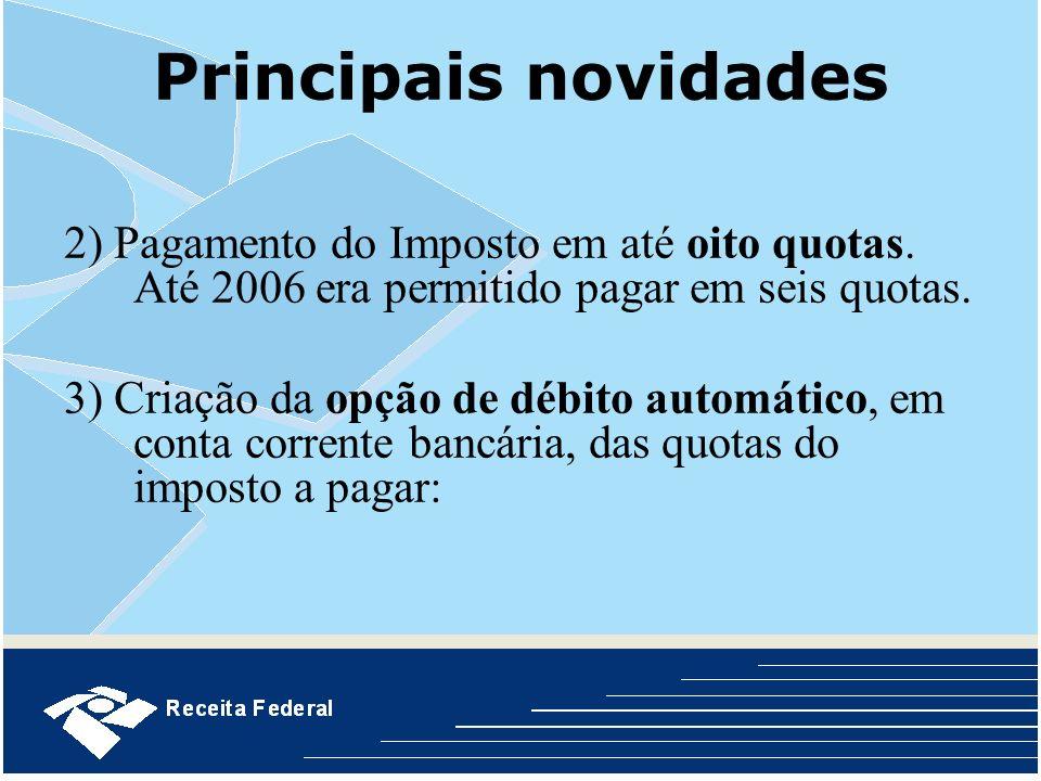 Principais novidades 2) Pagamento do Imposto em até oito quotas. Até 2006 era permitido pagar em seis quotas. 3) Criação da opção de débito automático