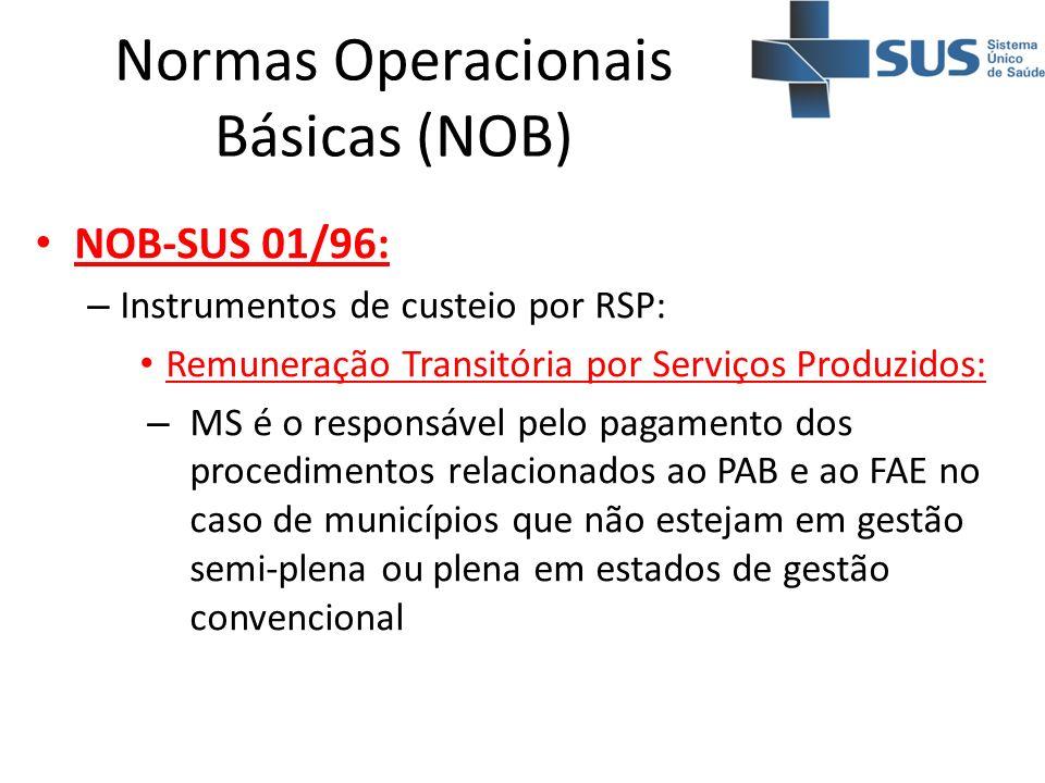 Normas Operacionais Básicas (NOB) NOB-SUS 01/96: – Instrumentos de custeio por RSP: Remuneração Transitória por Serviços Produzidos: – MS é o responsá