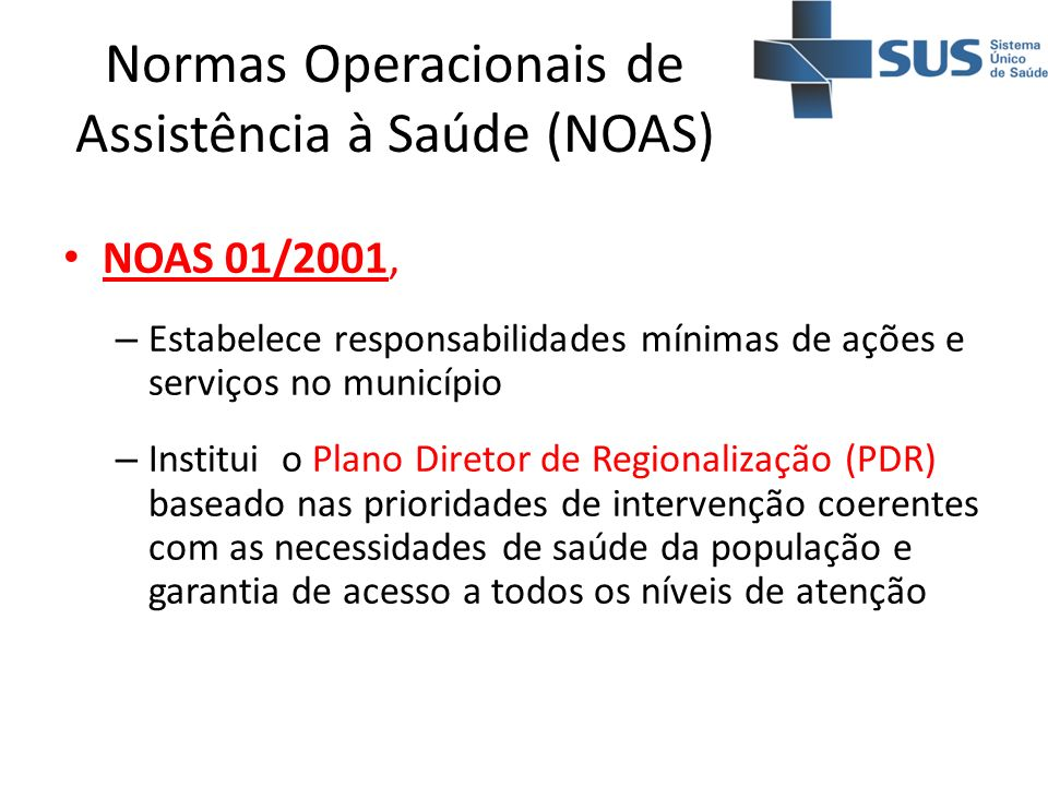 Normas Operacionais de Assistência à Saúde (NOAS) NOAS 01/2001, – Estabelece responsabilidades mínimas de ações e serviços no município – Institui o P