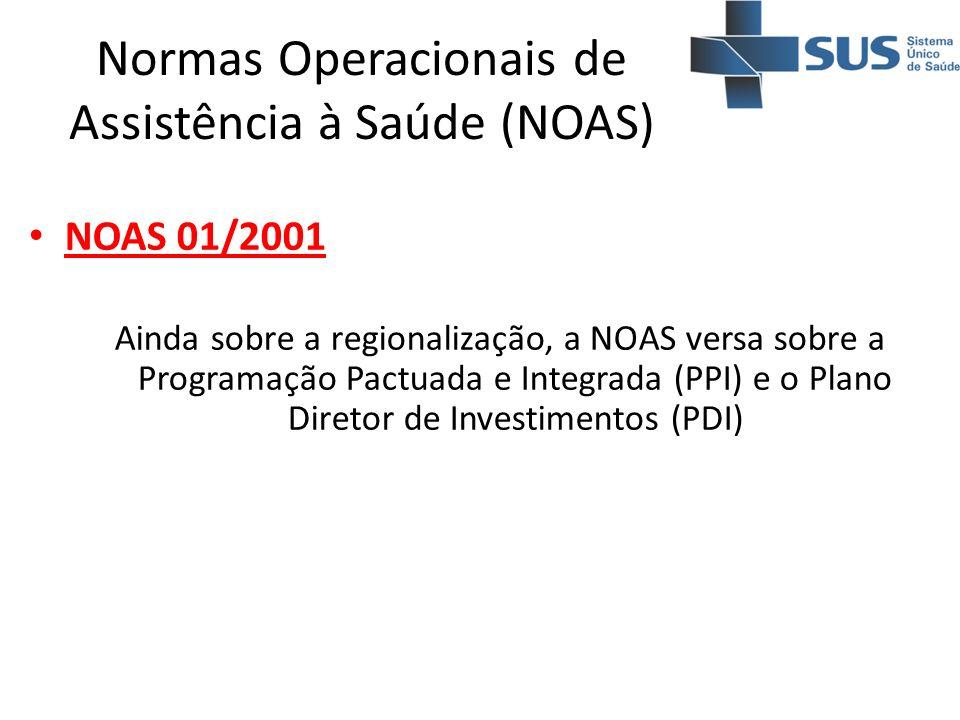 Normas Operacionais de Assistência à Saúde (NOAS) NOAS 01/2001 Ainda sobre a regionalização, a NOAS versa sobre a Programação Pactuada e Integrada (PP