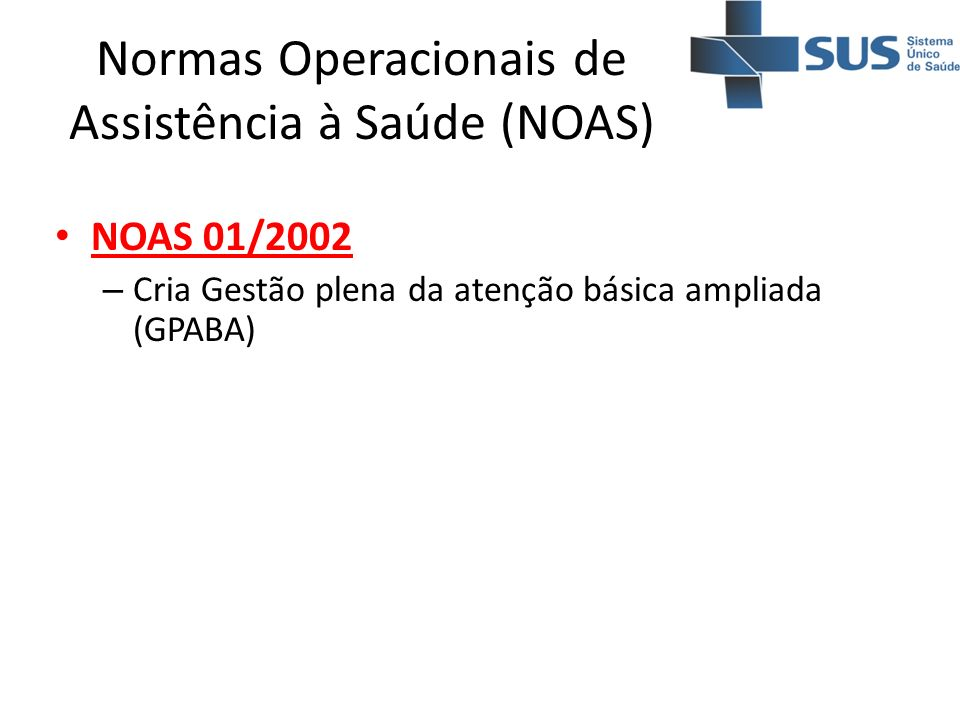 NOAS 01/2002 – Cria Gestão plena da atenção básica ampliada (GPABA)