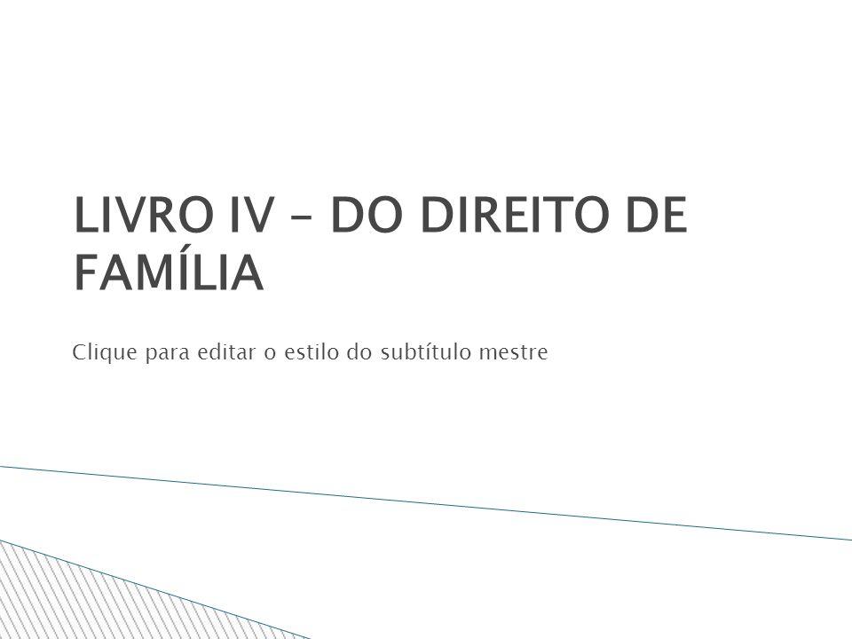 Clique para editar o estilo do subtítulo mestre LIVRO IV – DO DIREITO DE FAMÍLIA