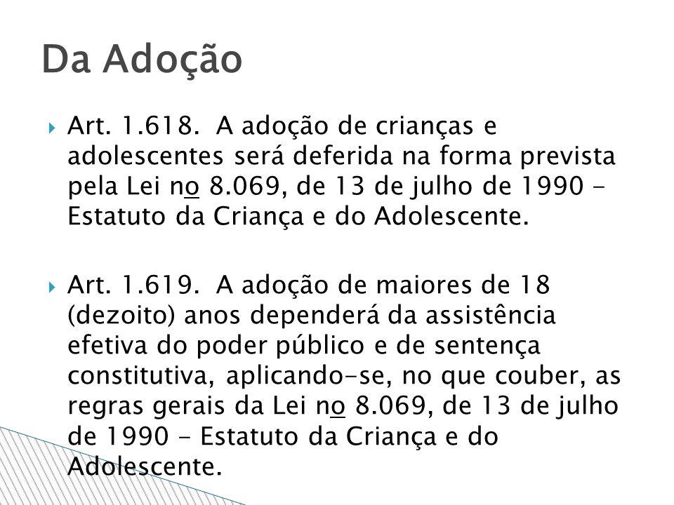 Art. 1.618. A adoção de crianças e adolescentes será deferida na forma prevista pela Lei no 8.069, de 13 de julho de 1990 - Estatuto da Criança e do A