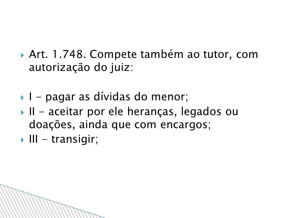 Art. 1.748. Compete também ao tutor, com autorização do juiz: I - pagar as dívidas do menor; II - aceitar por ele heranças, legados ou doações, ainda