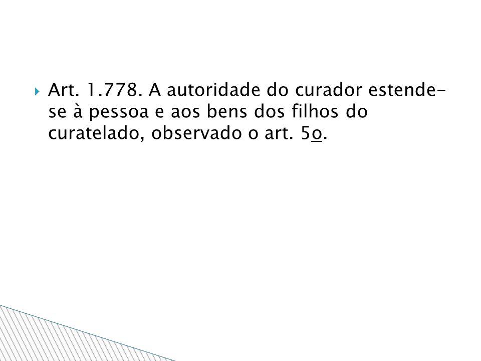 Art. 1.778. A autoridade do curador estende- se à pessoa e aos bens dos filhos do curatelado, observado o art. 5o.