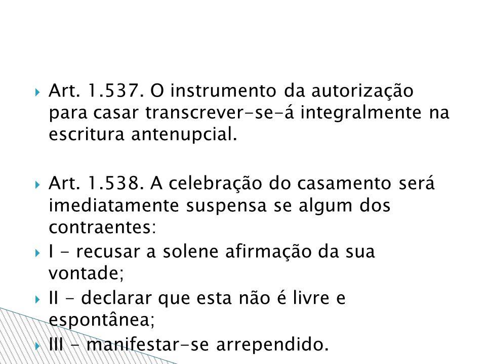 Art. 1.537. O instrumento da autorização para casar transcrever-se-á integralmente na escritura antenupcial. Art. 1.538. A celebração do casamento ser
