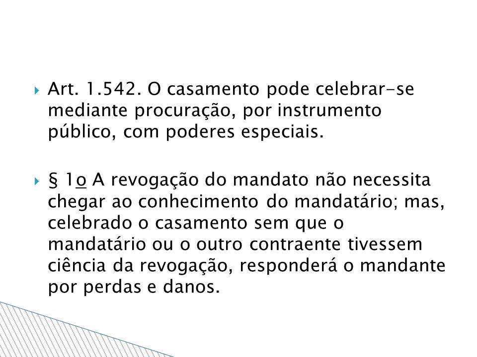 Art. 1.542. O casamento pode celebrar-se mediante procuração, por instrumento público, com poderes especiais. § 1o A revogação do mandato não necessit