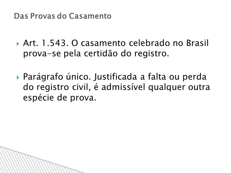 Art. 1.543. O casamento celebrado no Brasil prova-se pela certidão do registro. Parágrafo único. Justificada a falta ou perda do registro civil, é adm