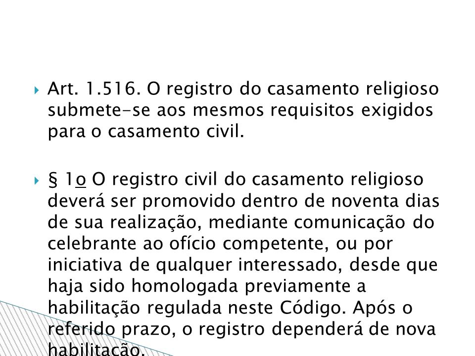 Art. 1.516. O registro do casamento religioso submete-se aos mesmos requisitos exigidos para o casamento civil. § 1o O registro civil do casamento rel