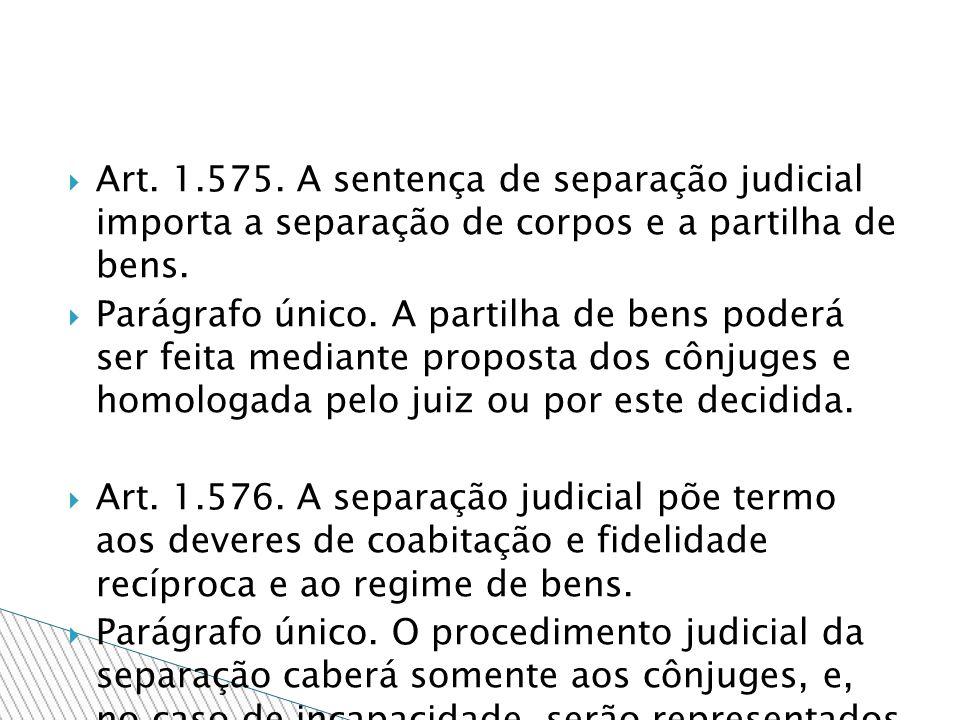Art. 1.575. A sentença de separação judicial importa a separação de corpos e a partilha de bens. Parágrafo único. A partilha de bens poderá ser feita