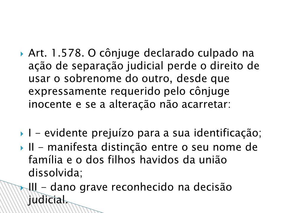 Art. 1.578. O cônjuge declarado culpado na ação de separação judicial perde o direito de usar o sobrenome do outro, desde que expressamente requerido