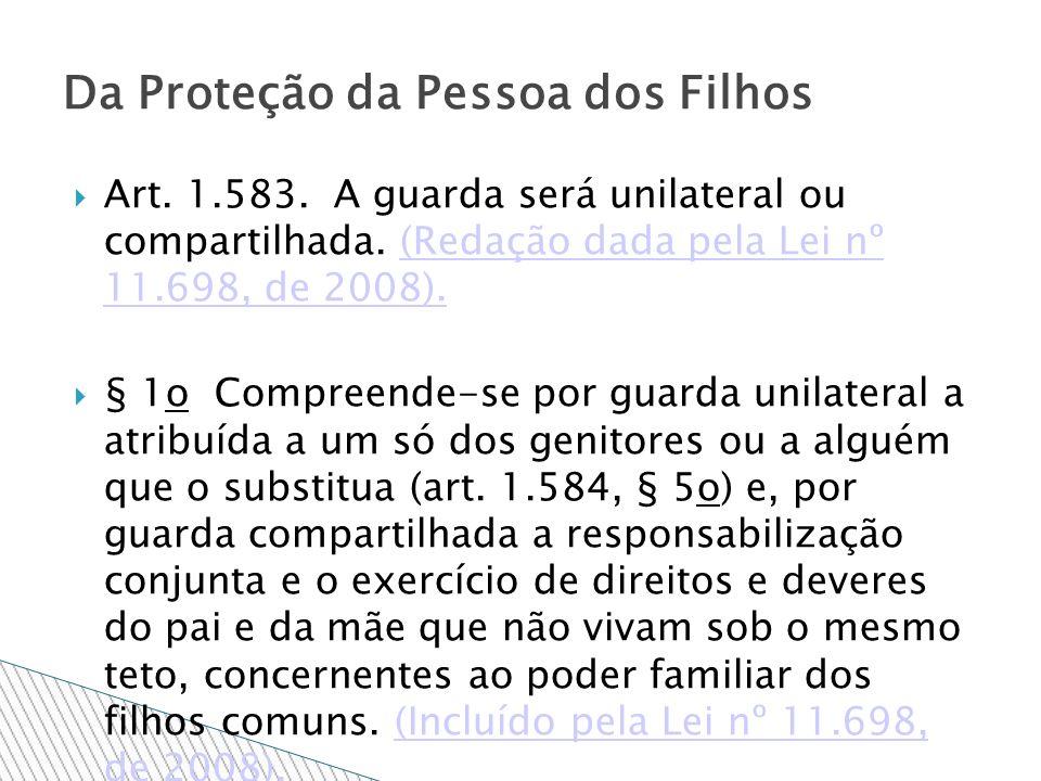 Art. 1.583. A guarda será unilateral ou compartilhada. (Redação dada pela Lei nº 11.698, de 2008).(Redação dada pela Lei nº 11.698, de 2008). § 1o Com