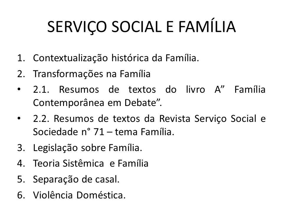 SERVIÇO SOCIAL E FAMÍLIA 1.Contextualização histórica da Família. 2.Transformações na Família 2.1. Resumos de textos do livro A Família Contemporânea
