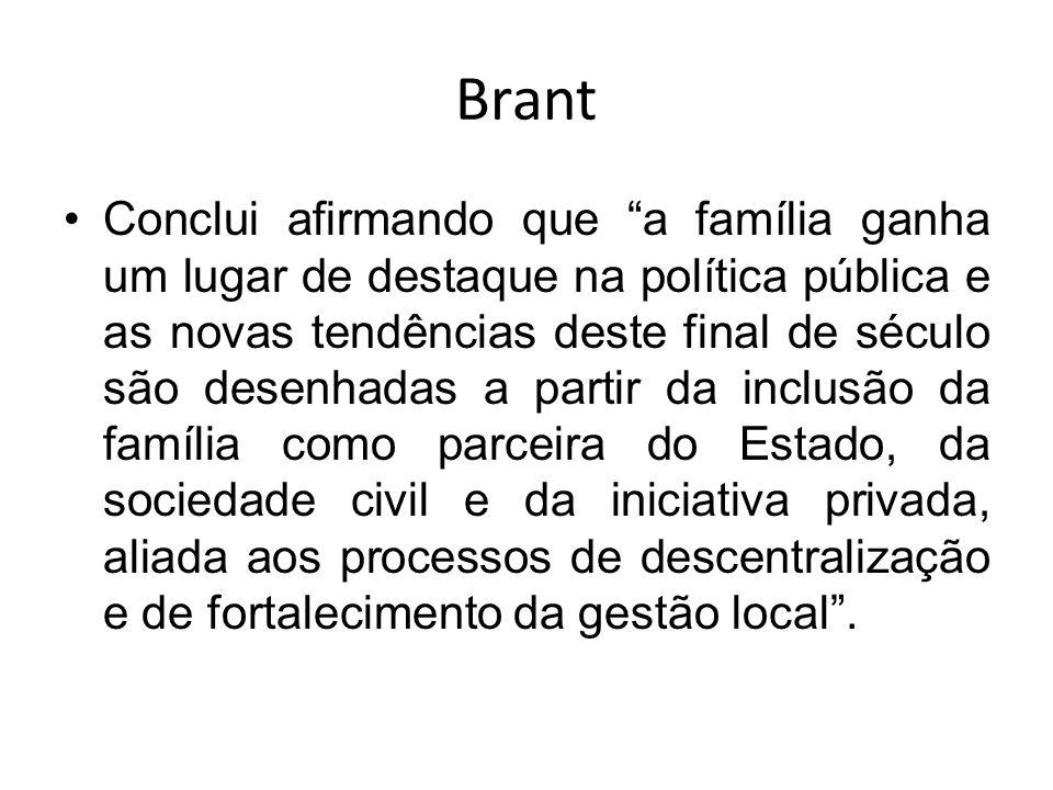 Brant Conclui afirmando que a família ganha um lugar de destaque na política pública e as novas tendências deste final de século são desenhadas a part