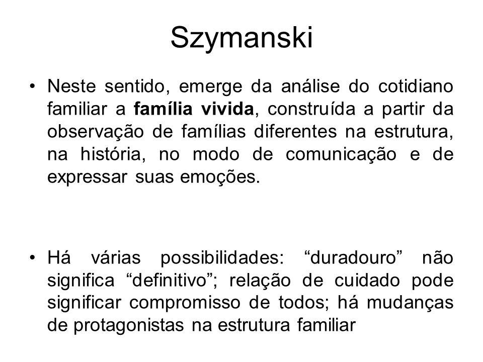 Szymanski Neste sentido, emerge da análise do cotidiano familiar a família vivida, construída a partir da observação de famílias diferentes na estrutu