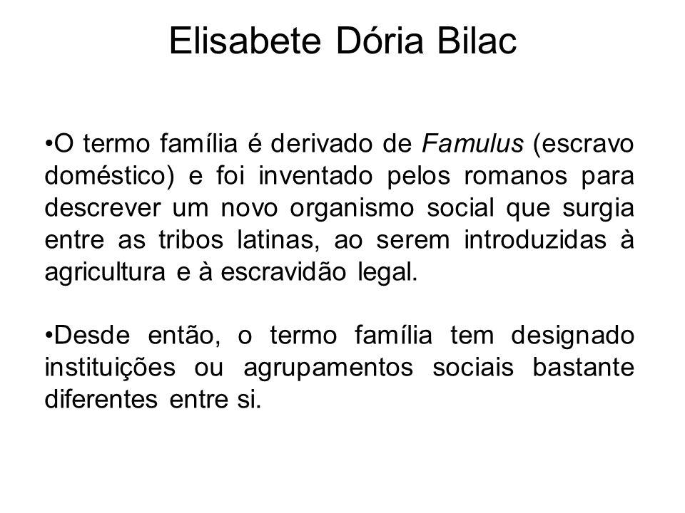 Elisabete Dória Bilac O termo família é derivado de Famulus (escravo doméstico) e foi inventado pelos romanos para descrever um novo organismo social