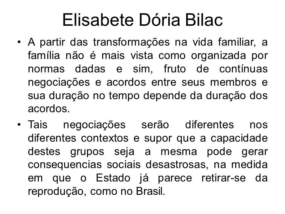 Elisabete Dória Bilac A partir das transformações na vida familiar, a família não é mais vista como organizada por normas dadas e sim, fruto de contín