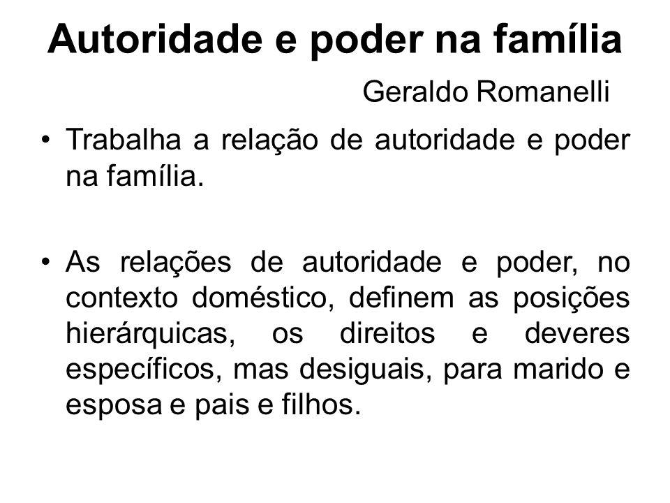 Autoridade e poder na família Geraldo Romanelli Trabalha a relação de autoridade e poder na família. As relações de autoridade e poder, no contexto do