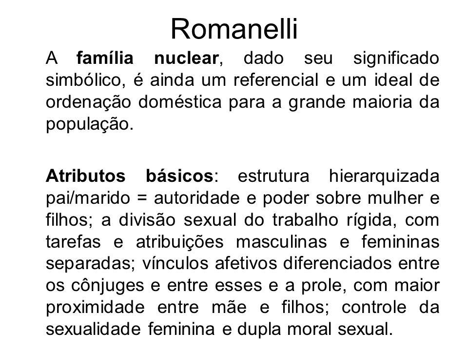 Romanelli A família nuclear, dado seu significado simbólico, é ainda um referencial e um ideal de ordenação doméstica para a grande maioria da populaç