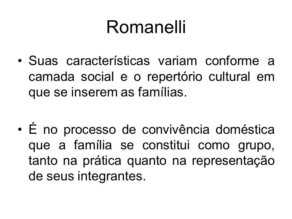 Romanelli Suas características variam conforme a camada social e o repertório cultural em que se inserem as famílias. É no processo de convivência dom