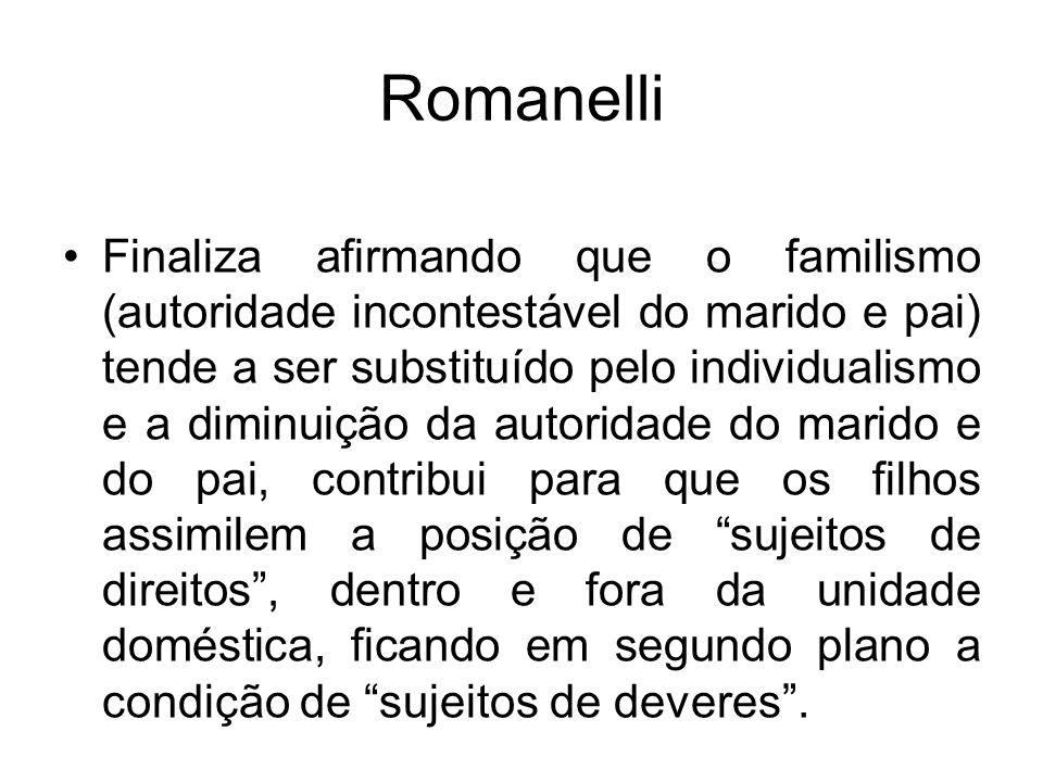 Romanelli Finaliza afirmando que o familismo (autoridade incontestável do marido e pai) tende a ser substituído pelo individualismo e a diminuição da