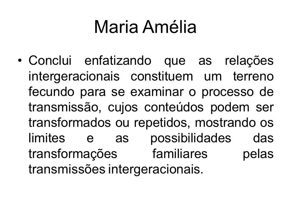 Maria Amélia Conclui enfatizando que as relações intergeracionais constituem um terreno fecundo para se examinar o processo de transmissão, cujos cont