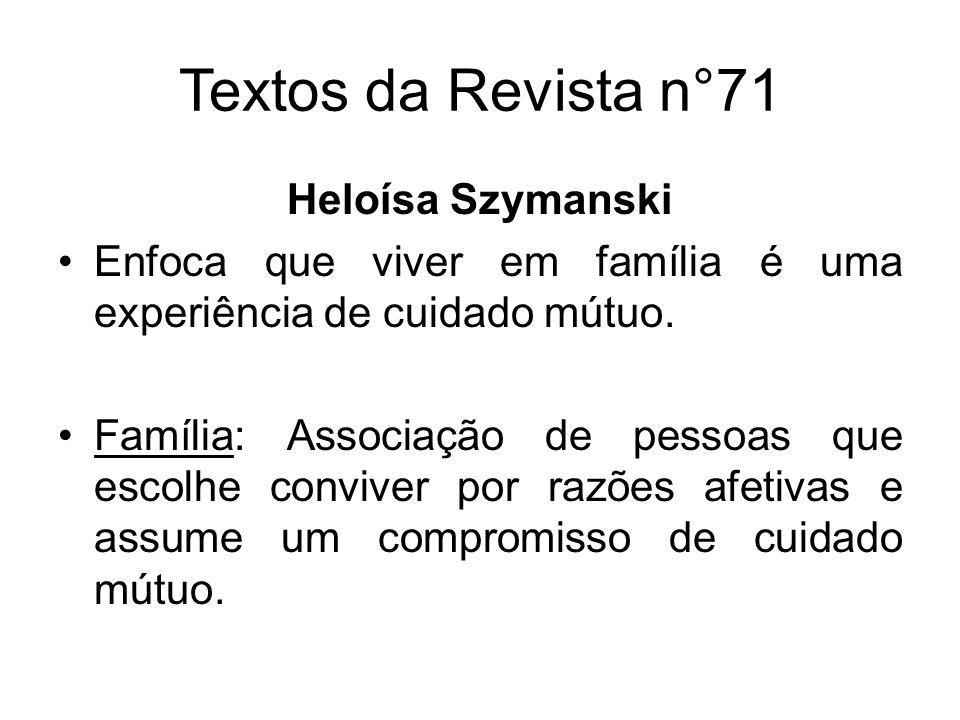 Textos da Revista n°71 Heloísa Szymanski Enfoca que viver em família é uma experiência de cuidado mútuo. Família: Associação de pessoas que escolhe co