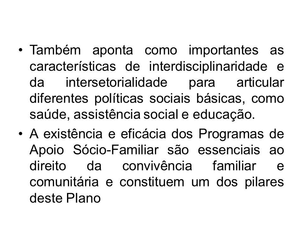 Também aponta como importantes as características de interdisciplinaridade e da intersetorialidade para articular diferentes políticas sociais básicas