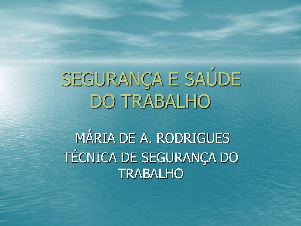 SEGURANÇA E SAÚDE DO TRABALHO MÁRIA DE A. RODRIGUES MÁRIA DE A. RODRIGUES TÉCNICA DE SEGURANÇA DO TRABALHO