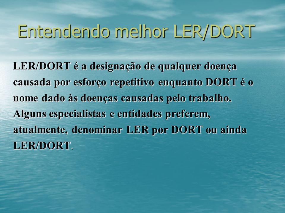Entendendo melhor LER/DORT LER/DORT é a designação de qualquer doença causada por esforço repetitivo enquanto DORT é o nome dado às doenças causadas pelo trabalho.