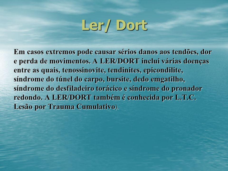 Ler/ Dort Em casos extremos pode causar sérios danos aos tendões, dor e perda de movimentos. A LER/DORT inclui várias doenças entre as quais, tenossin