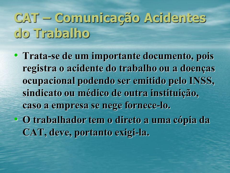 CAT – Comunicação Acidentes do Trabalho Trata-se de um importante documento, pois registra o acidente do trabalho ou a doenças ocupacional podendo ser