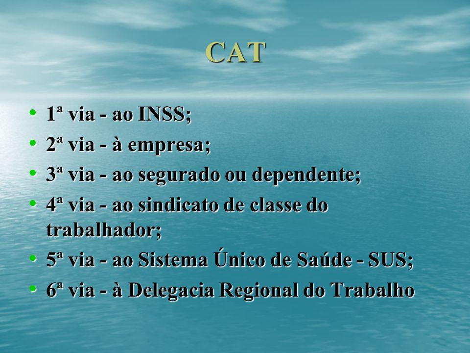 CAT 1ª via - ao INSS; 1ª via - ao INSS; 2ª via - à empresa; 2ª via - à empresa; 3ª via - ao segurado ou dependente; 3ª via - ao segurado ou dependente