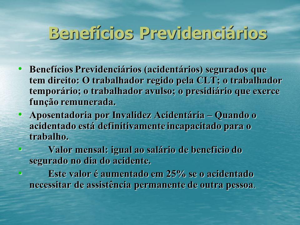 Benefícios Previdenciários Benefícios Previdenciários (acidentários) segurados que tem direito: O trabalhador regido pela CLT; o trabalhador temporário; o trabalhador avulso; o presidiário que exerce função remunerada.