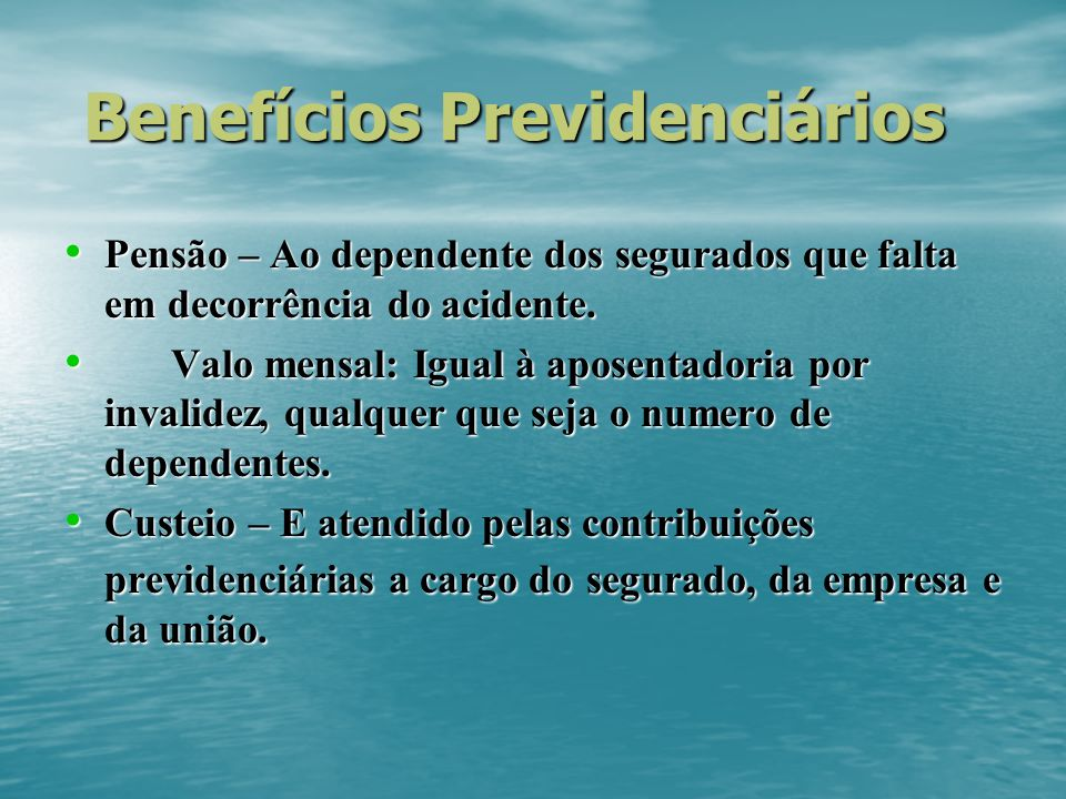 Benefícios Previdenciários Benefícios Previdenciários Pensão – Ao dependente dos segurados que falta em decorrência do acidente. Pensão – Ao dependent