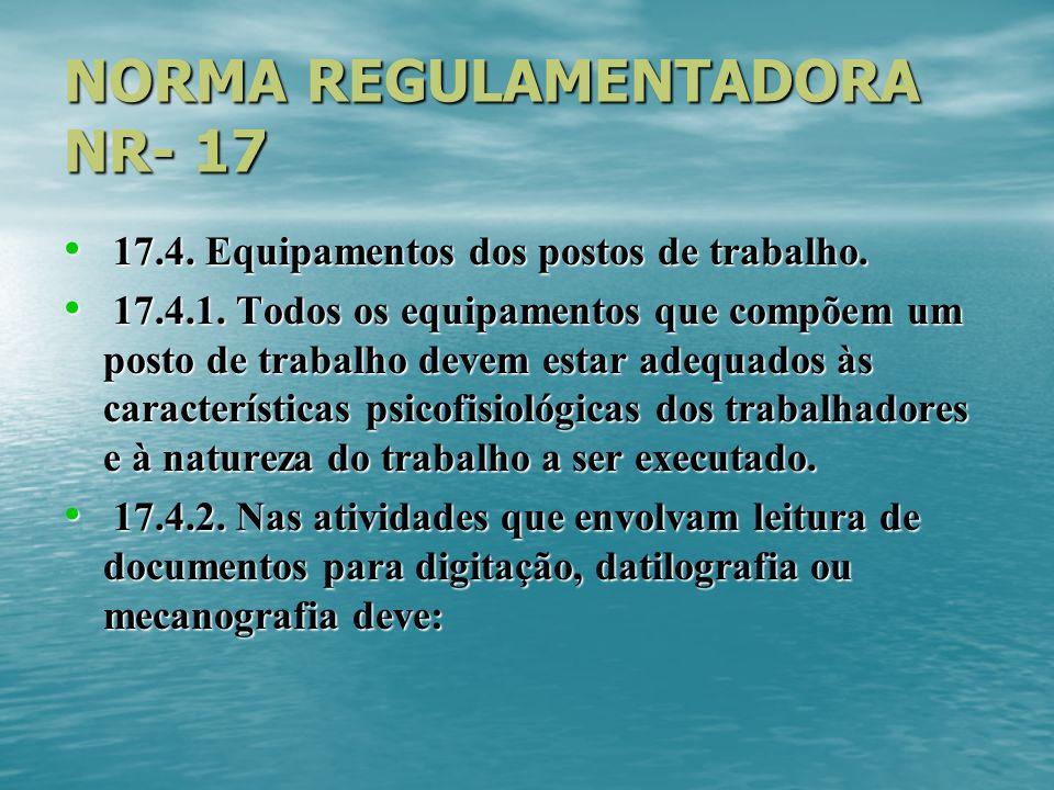 NORMA REGULAMENTADORA NR- 17 17.4. Equipamentos dos postos de trabalho. 17.4. Equipamentos dos postos de trabalho. 17.4.1. Todos os equipamentos que c