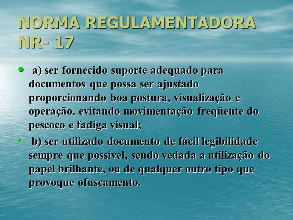 NORMA REGULAMENTADORA NR- 17 a) ser fornecido suporte adequado para documentos que possa ser ajustado proporcionando boa postura, visualização e opera
