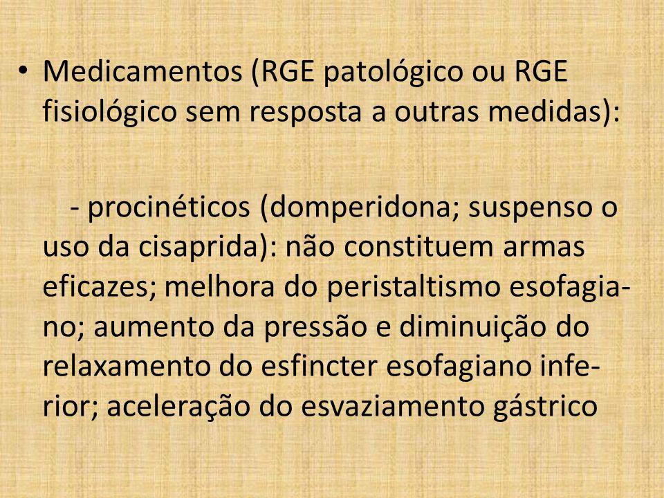 Medicamentos (RGE patológico ou RGE fisiológico sem resposta a outras medidas): - procinéticos (domperidona; suspenso o uso da cisaprida): não constit